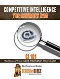 Book Cover Competitive Intelligence the Internet Way: CI101: There's More to Finding Information than Google