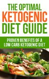 Book Cover The Optimal Ketogenic Diet Guide: Proven Benefits Of A Low Carb Ketogenic Diet (diabetes, fibromyalgia,  paleo, candida, Ketones, atkins, celiac, autoimmune, cancer, high blood pressure, cholesterol)