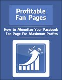 Book Cover Profitable Fan Pages: How to monetize your fan page for maximum profits