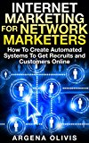 Book Cover Internet Marketing For Network Marketers: How To Create Automated Systems To Get Recruits and Customers Online (network marketing, mlm, direct sales, home based business)