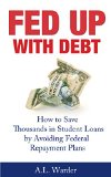 Book Cover Fed Up With Debt: How to Save Thousands in Student Loans by Avoiding Federal Repayment Plans