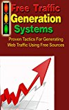 Book Cover Free Traffic Generation Systems: Proven Tactics For Generating Web Traffic Using Free Sources