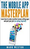 Book Cover The Mobile App Masterplan: Learn how to make excellent money selling apps and quit your job (no coding required) (Online Business Collection Book 1)