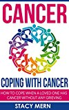 Book Cover Cancer: Coping With Cancer: How To Cope When A Loved One Has Cancer Without Any Grieving (Cancer,Coping With Cancer,Cancer Books,Breast Cancer,Colon Cancer,Lung ... Cure,Prostate Cancer,Cancer Prevention)