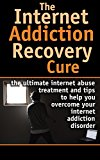 Book Cover Internet: Addiction Recovery Cure - Internet abuse treatment and tips to help you overcome your internet addiction disorder (Internet Addiction - Internet ... Dependency - Internet Compulsivity Book 1)