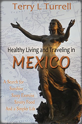 Book Cover Healthy Living and Traveling in Mexico: A Search for Sunshine, Sassy Exercise, Savory Food and a Simpler Life (Healthy Living in Mexico Book 1)