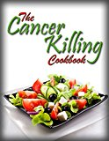 Book Cover The Cancer Killing Cookbook: The best Anti-Cancer Recipes and The Science Behind Them (Cancer Diet Book 1)