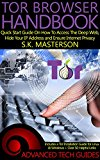 Book Cover Tor Browser Handbook: Quick Start Guide On How To Access The Deep Web, Hide Your IP Address and Ensure Internet Privacy (Includes a Tor Installation Guide for Linux & Windows + Over 50 Helpful Links)