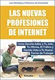 Book Cover Las Nuevas Profesiones de Internet: Cómo Decirle Adiós a Tu Jefe, Tu Oficina, el Tráfico y decirle Hola a tu Nueva Forma de Trabajar. (Spanish Edition)