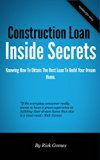 Book Cover Construction Loan Inside Secrets: Building Your Dream Home Is Easy Once You Have The Right Loan