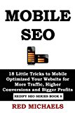 Book Cover MOBILE SEO: 18 Little Tricks to Mobile Optimized Your Website for More Traffic, Higher Conversions and Bigger Profits (REDIFY SEO SERIES)