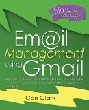 Book Cover Email Management using Gmail: Getting things done by decluttering and organizing your inbox with email organization tips for business and home (Simpler Guides Book 5)