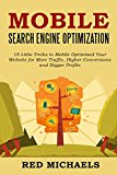 Book Cover MOBILE SEARCH ENGINE OPTIMIZATION - 2016 Update: 18 Little Tricks to Mobile Optimized Your Website for More Traffic, Higher Conversions and Bigger Profits