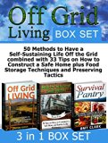 Book Cover Off Grid Living Box Set: 50 Methods to Have a Self-Sustaining Life Off the Grid combined with 33 Tips on How to Construct a Safe Home plus Food Storage ... Grid, Off Grid Living, survival safe house)