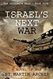 Book Cover Israel's Next War: An Exciting Epic Novel about the coming war between Israel and the countries and militias of Iran, Iraq, and Syria.