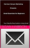 Book Cover Harrison Kenyon Marketing Presents Gmail Essentials for Beginners: Your Step By Step Guide to Using Gmail
