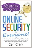 Book Cover A Simpler Guide to Online Security for Everyone: How to protect yourself and stay safe from fraud, scams and hackers with easy cyber security tips for ... and other Google services (Simpler Guides)