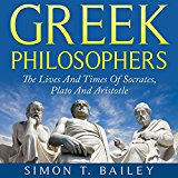 Book Cover Greek Philosophers: The Lives and Times Of Socrates, Plato and Aristotle