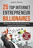 Book Cover 25 Top Internet Entrepreneur Billionaires: Behind-The-Scene Secrets and Inspiring Lessons From Their Success