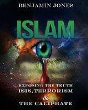 Book Cover Islam: Exposing the Truth - ISIS, Terrorism and The Caliphate (Isis, Quran, Shia, Sunni, Muslim, Sharia, Al Qaeda)