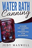 Book Cover Water Bath Canning: A Guide On Canning And Preserving For Beginners