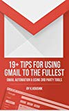 Book Cover 19 PLUS TIPS FOR USING GMAIL TO THE FULLEST: GMAIL AUTOMATION AND USING THIRD PARTY TOOLS