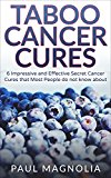 Book Cover Cancer: Taboo Cancer Cures 6 Impressive and Secret Cancer Cures that Most People do not know about (Cancer, Cancer Cures, Yoga, Cancer Treatments, Cancer Medicine, Cancer Patient Book 1)