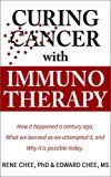 Book Cover Curing Cancer with Immunotherapy: How it happened a century ago, what we learned as we attempted it, and why it is possible today.