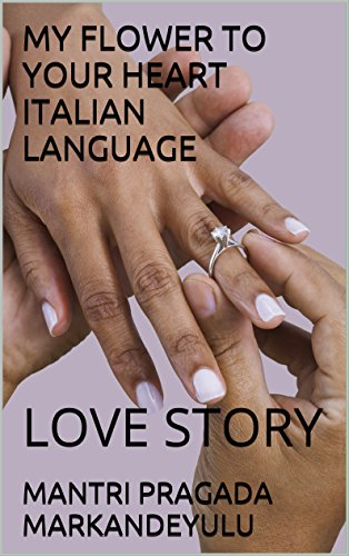MY FLOWER TO YOUR HEART ITALIAN LANGUAGE: LOVE STORY (Italian Edition)