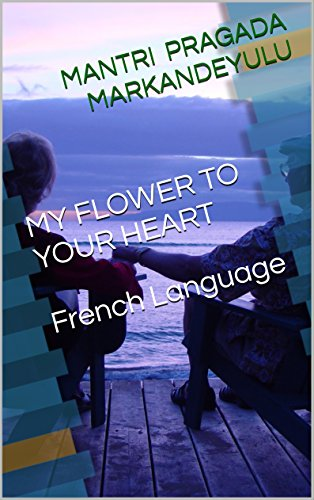 MY FLOWER TO YOUR HEART French Language (French Edition)