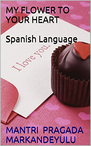 MY FLOWER TO YOUR HEART Spanish Language (Spanish Edition)