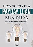 Book Cover How to Start a Payday Loan Business: Making Money Lending Money