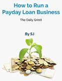 Book Cover How to Run a Payday Loan Business: The Daily Grind