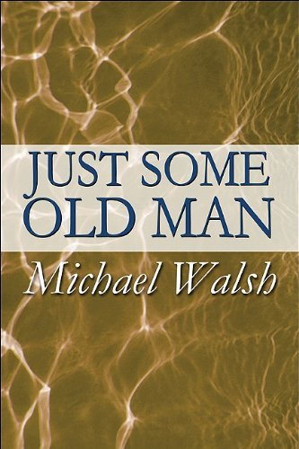 Just Some Old Man by Michael Walsh (2010-04-26)
