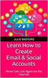 Book Cover Learn How to Create Email & Social Accounts: Never Get Lost Again on the Internet