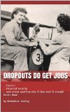 Book Cover dropouts do get jobs: ...Careers ...Financial Security ...and almost anything else if they want it enough Here's How! by Michelle G. Stirling