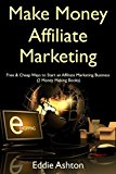 Book Cover Make Money Affiliate Marketing: Free & Cheap Ways to Start an Affiliate Marketing Business  (2 Money Making Books)