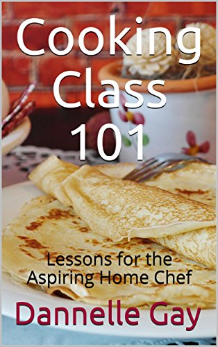 Cooking Class 101: Lessons for the Aspiring Home Chef
