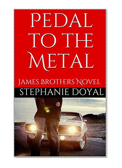 Pedal to the Metal: James Brothers Novel (The James Brothers Book 1) by Stephanie