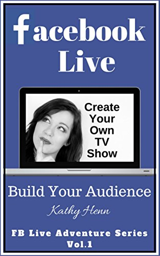 Book Cover Facebook Live: Create Your Own TV Show       Build Your Audience (FB Live Adventure Series 1)