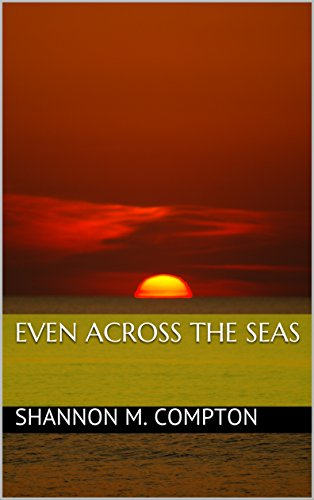 Even Across the Seas (The Seyleigns Book 1) by Shannon M. Compton