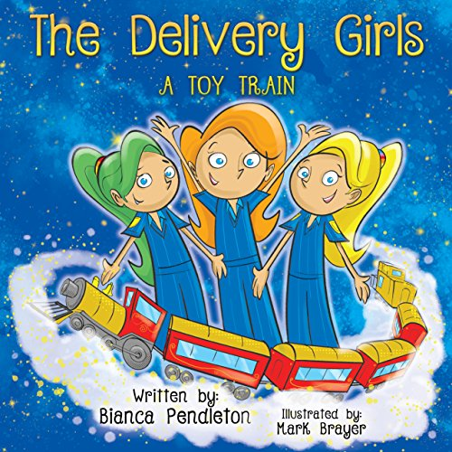 The Delivery Girls: A Toy Train by Bianca Pendleton