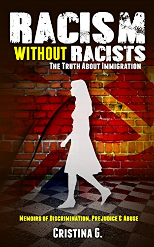 Book Cover Racism Without Racists: The Truth About Immigration: Memoirs of Discrimination, Prejudice & Abuse (True Stories Book 3)
