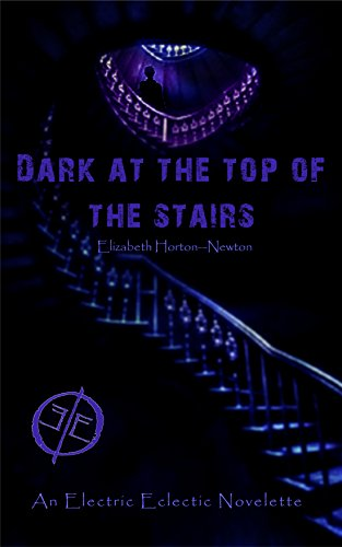 Book Cover Dark at the Top of the Stairs: An Electric Eclectic Book