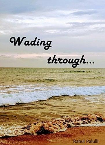 Wading Through… by Rahul Palulli