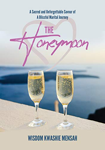 Book Cover THE HONEYMOON: A SACRED AND UNFORGETTABLE SAVOUR OF A BLISSFUL MARITAL JOURNEY